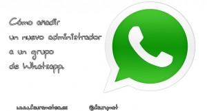 Cómo añadir un nuevo administrador a un grupo de whatsapp